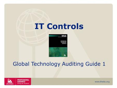 Www.theiia.org IT Controls Global Technology Auditing Guide 1.