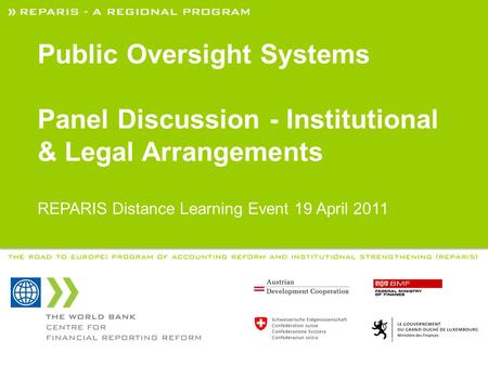 REPARIS – A REGIONAL PROGRAM THE ROAD TO EUROPE: PROGRAM OF ACCOUNTING REFORM AND INSTITUTIONAL STRENGTHENING (REPARIS) Public Oversight Systems Panel.