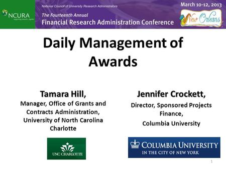 Daily Management of Awards Jennifer Crockett Jennifer Crockett, Director, Sponsored Projects Finance, Columbia University Tamara Hill Tamara Hill, Manager,