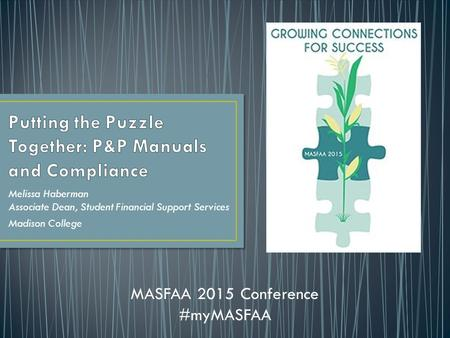 Melissa Haberman Associate Dean, Student Financial Support Services Madison College MASFAA 2015 Conference #myMASFAA.