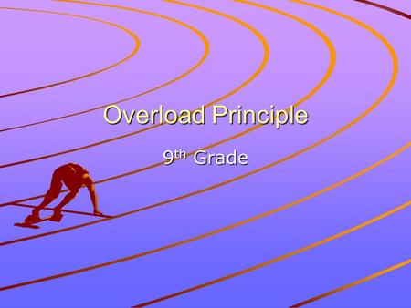 Overload Principle 9 th Grade. Overload Muscular fitness is developed by placing a demand, or overload, on the muscles in a manner to which they are not.