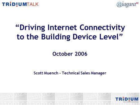 """Driving Internet Connectivity to the Building Device Level"" October 2006 Scott Muench - Technical Sales Manager."