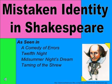 As Seen in A Comedy of Errors Twelfth Night Midsummer Night's Dream Taming of the Shrew