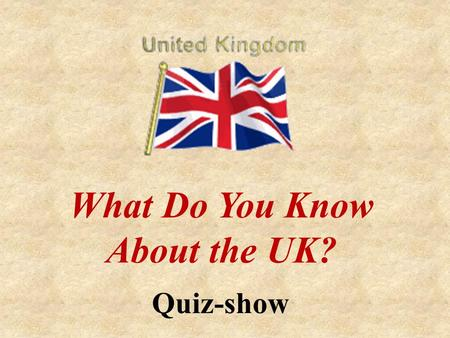 What Do You Know About the UK? Quiz-show. All About the UK Geography London The Royal Family Traditions English Literature Famous People.