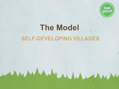 The Model SELF-DEVELOPING VILLAGES. SELF-DEVELOPING VILLAGE LEARNING CYCLE Insert photos of ICDs and RDFs.