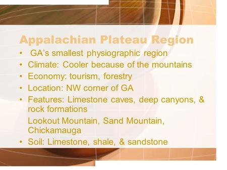 Appalachian Plateau Region GA's smallest physiographic region Climate: Cooler because of the mountains Economy: tourism, forestry Location: NW corner of.