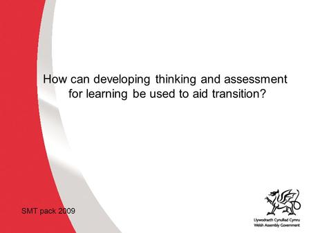 Why develop thinking skills and assessment for learning in the classroom? ACCAC How can developing thinking and assessment for learning be used to aid.