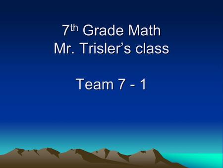 7 th Grade Math Mr. Trisler's class Team 7 - 1. Knight's are flexible………..