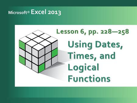 Microsoft® Excel 2013. 3 Key and format dates and times. 1 Use Date & Time functions. 2 Use date and time arithmetic. 3 Use the IF function. 4 Create.
