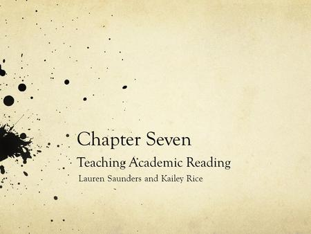 Chapter Seven Teaching Academic Reading Lauren Saunders and Kailey Rice.