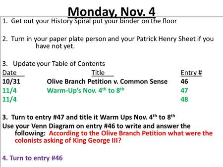 Monday, Nov. 4 1. Get out your History Spiral put your binder on the floor 2. Turn in your paper plate person and your Patrick Henry Sheet if you have.