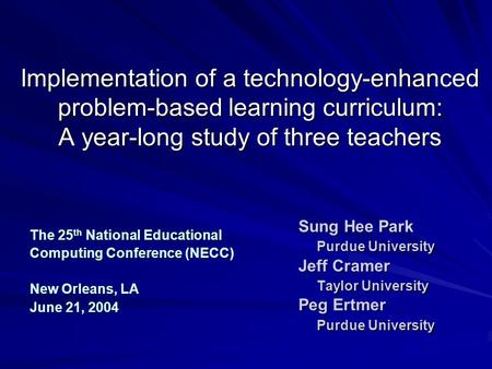 Implementation of a technology-enhanced problem-based learning curriculum: A year-long study of three teachers The 25 th National Educational Computing.