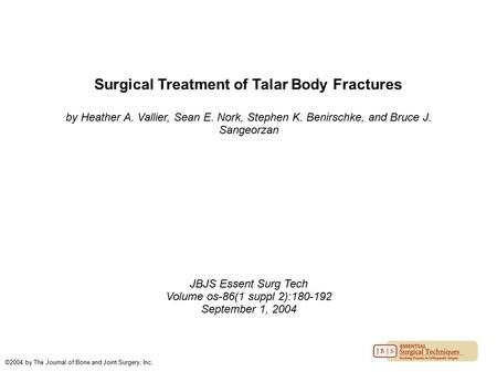 Surgical Treatment of Talar Body Fractures by Heather A. Vallier, Sean E. Nork, Stephen K. Benirschke, and Bruce J. Sangeorzan JBJS Essent Surg Tech Volume.