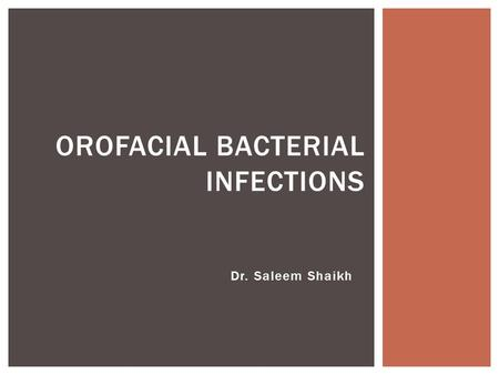 Dr. Saleem Shaikh OROFACIAL BACTERIAL INFECTIONS.