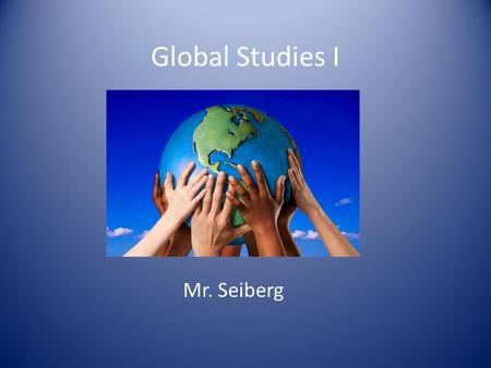 Global Studies I Mr. Seiberg. Course Description Global I is part I of a two year course that includes a regents exam at the end of 10 th grade and is.