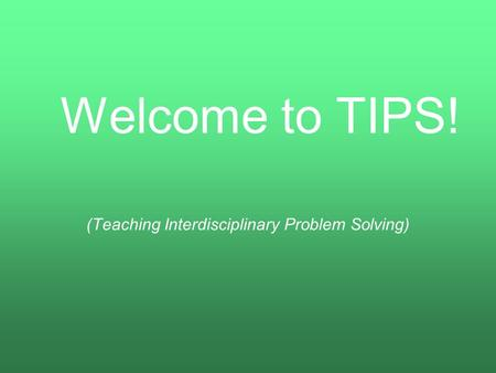 (Teaching Interdisciplinary Problem Solving) Welcome to TIPS!