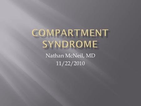 "Nathan McNeil, MD 11/22/2010.  ""a condition in which increased pressure within a limited space compromises the circulation and function of the tissues."