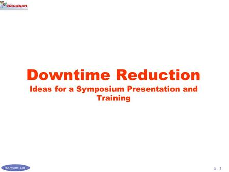 5 - 1 Downtime Reduction Ideas for a Symposium Presentation and Training.