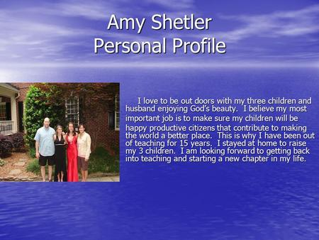 Amy Shetler Personal Profile I love to be out doors with my three children and husband enjoying God's beauty. I believe my most I love to be out doors.