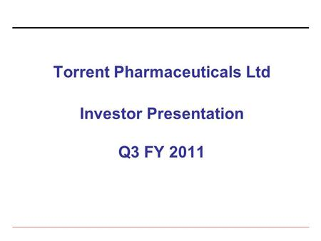 Torrent Pharmaceuticals Ltd Investor Presentation Q3 FY 2011.