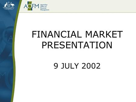 FINANCIAL MARKET PRESENTATION 9 JULY 2002. Introduction Budget statements Funding instruments Portfolio risk management.