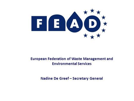 European Federation of Waste Management and Environmental Services Nadine De Greef – Secretary General.