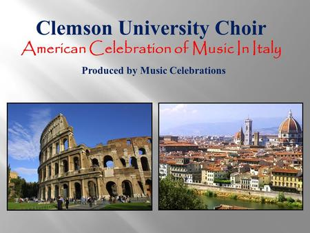 Clemson University Choir American Celebration of Music In Italy Produced by Music Celebrations.