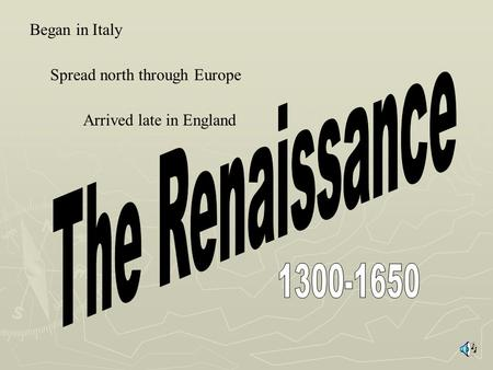 Began in Italy Spread north through Europe Arrived late in England.