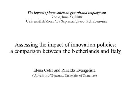Assessing the impact of innovation policies: a comparison between the Netherlands and Italy Elena Cefis and Rinaldo Evangelista (University of Bergamo,