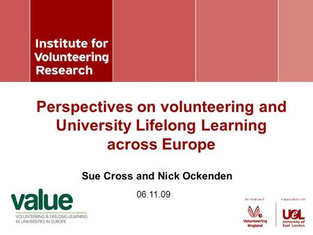 An initiative of in association with Sue Cross and Nick Ockenden Perspectives on volunteering and University Lifelong Learning across Europe 06.11.09.