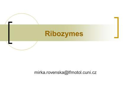 Ribozymes Ribozyme: RNA possessing catalytic activity Increases the rate and specificity of:  phosphodiester bond cleavage.