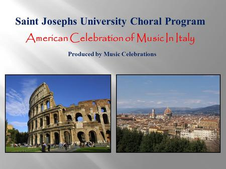 Saint Josephs University Choral Program American Celebration of Music In Italy Produced by Music Celebrations.