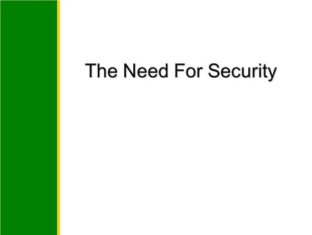 The Need For Security. Slide 2 Business Needs First, Technology Needs Last Information security performs four important functions for an organization: