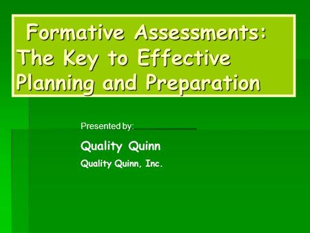 Formative Assessments: The Key to Effective Planning and Preparation Formative Assessments: The Key to Effective Planning and Preparation Presented by: