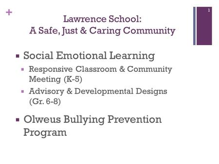 +  Social Emotional Learning  Responsive Classroom & Community Meeting (K-5)  Advisory & Developmental Designs (Gr. 6-8)  Olweus Bullying Prevention.