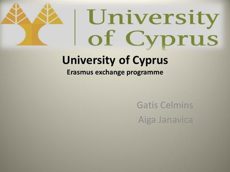 University of Cyprus Erasmus exchange programme Gatis Celmins Aiga Janavica.