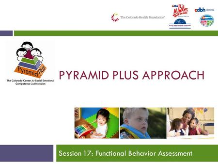 PYRAMID PLUS APPROACH Session 17: Functional Behavior Assessment.
