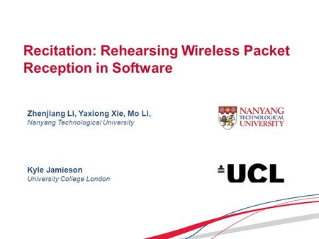 Recitation: Rehearsing Wireless Packet Reception in Software Zhenjiang Li, Yaxiong Xie, Mo Li, Nanyang Technological University Kyle Jamieson University.