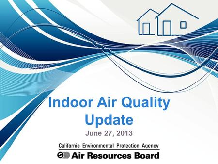 Indoor Air Quality Update June 27, 2013. Indoor air quality reflects outdoor and indoor air pollution sources Improving outdoor air quality reduces indoor.