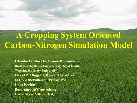 A Cropping System Oriented Carbon-Nitrogen Simulation Model Claudio O. Stöckle, Armen R. Kemanian Biological Systems Engineering Department Washington.