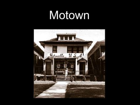 Motown. * Berry Gordy Jr. founded Tamla Records in 1959 * Changed name to Motown Records in 1960 Motown played an important role in the racial integration.