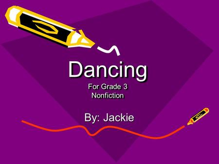 Dancing For Grade 3 Nonfiction By: Jackie. How to read this book Click on enter to go from one page to the next. Click on an underlined word in the color.