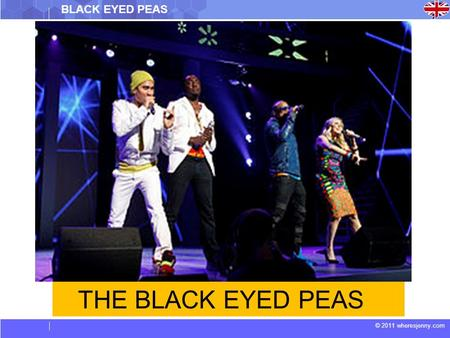 © 2011 wheresjenny.com THE BLACK EYED PEAS BLACK EYED PEAS.
