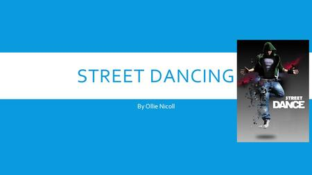 STREET DANCING By Ollie Nicoll. For the last 3 years my hobby has been Street Dancing. My classes are held in centrex centre in Livingston. Two years.