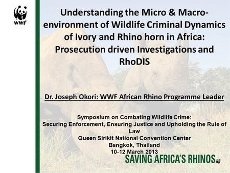 Understanding the Micro & Macro- environment of Wildlife Criminal Dynamics of Ivory and Rhino horn in Africa: Prosecution driven Investigations and RhoDIS.