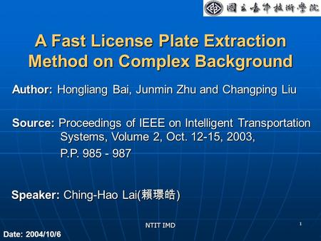 NTIT IMD 1 Speaker: Ching-Hao Lai( 賴璟皓 ) Author: Hongliang Bai, Junmin Zhu and Changping Liu Source: Proceedings of IEEE on Intelligent Transportation.