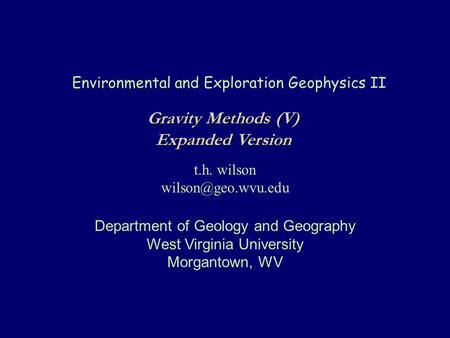 Environmental and Exploration Geophysics II t.h. wilson Department of Geology and Geography West Virginia University Morgantown, WV.