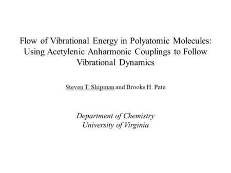 Flow of Vibrational Energy in Polyatomic Molecules: Using Acetylenic Anharmonic Couplings to Follow Vibrational Dynamics Steven T. Shipman and Brooks H.