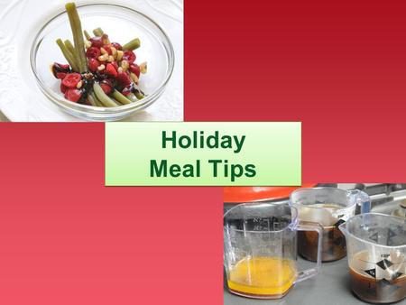 1 Holiday Meal Tips. 2 Choosing What and How Much Choosing what and how much to put on your plate makes a big difference in calories We will look at two.