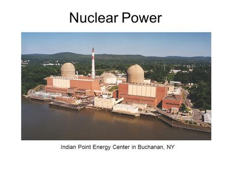 Nuclear Power Indian Point Energy Center in Buchanan, NY.